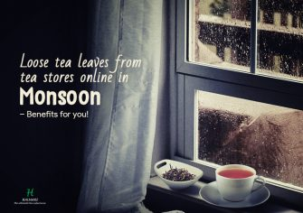 Benefits of Buying Loose Tea Leaf from Tea Stores Online this Monsoon!